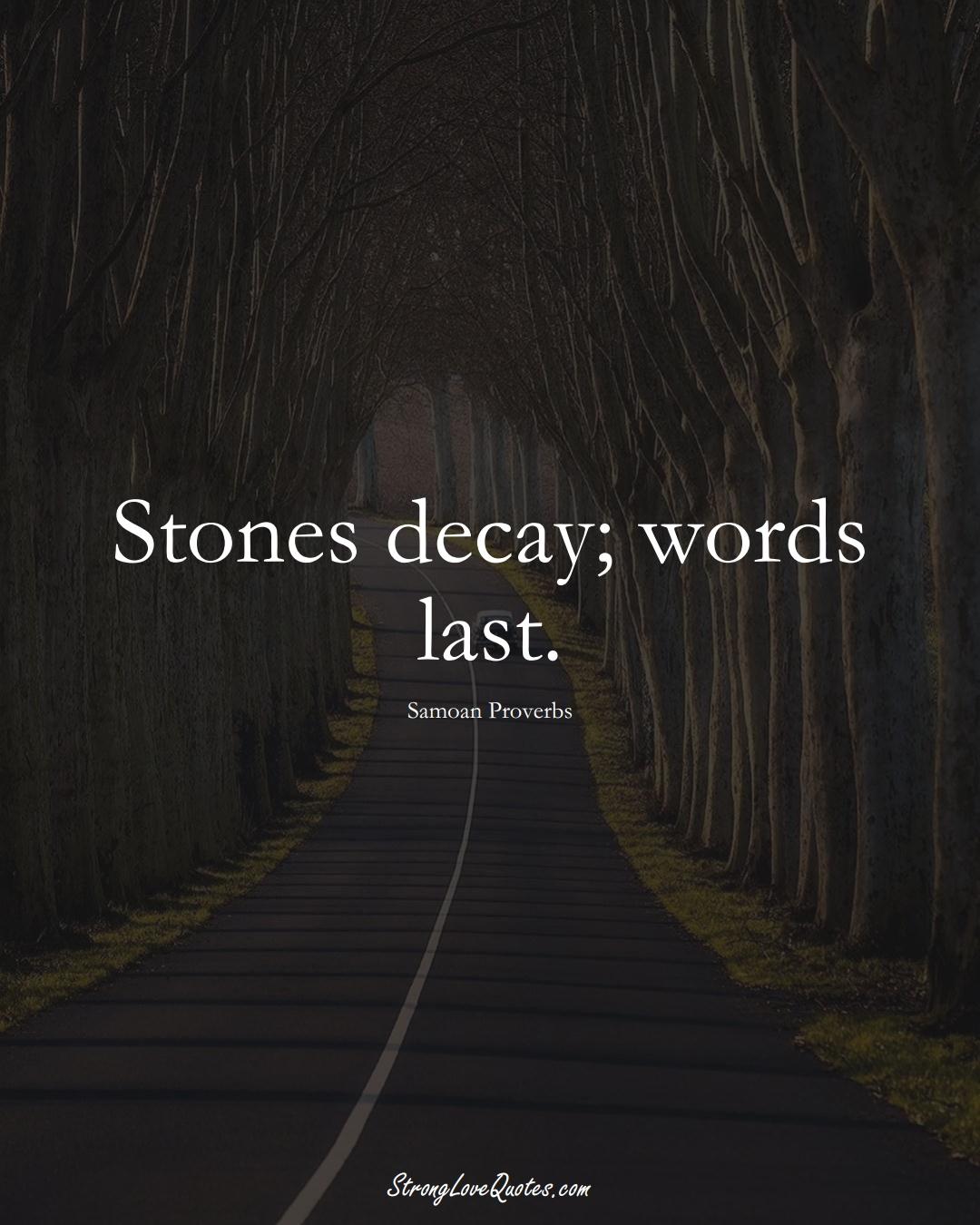 Stones decay; words last. (Samoan Sayings);  #AustralianSayings