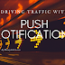 Driving Traffic to Your Blog With Push Notifications