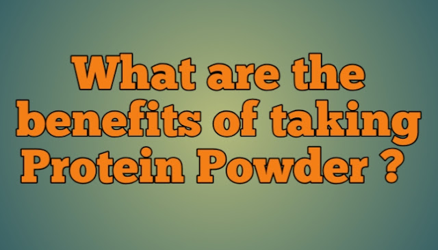 What are the benefits of taking Protein Powder ?