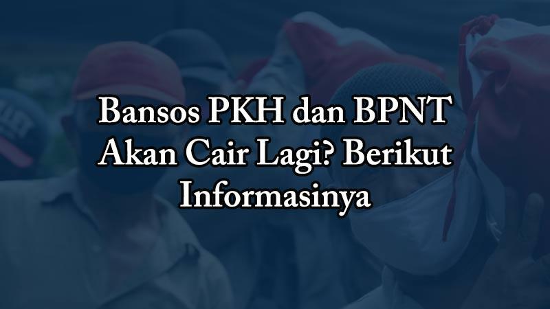 Bansos PKH dan BPNT Akan Cair Lagi? Berikut Informasinya