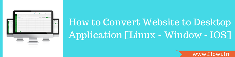 How to Convert Web Application or Website to Desktop Application
