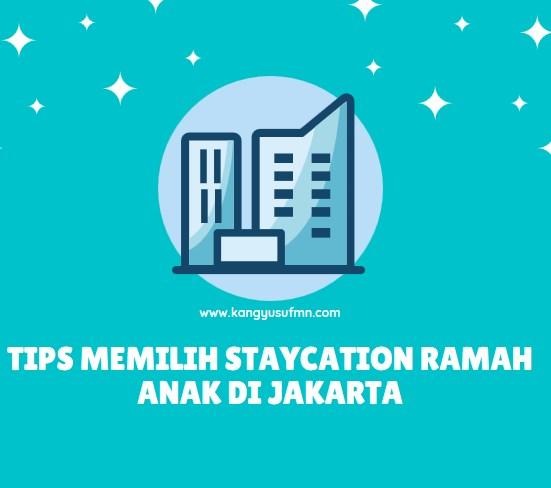 Tips Memilih Staycation Ramah Anak di Jakarta