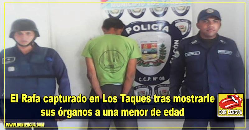 El Rafa capturado en Los Taques tras mostrarle sus órganos a una menor de edad