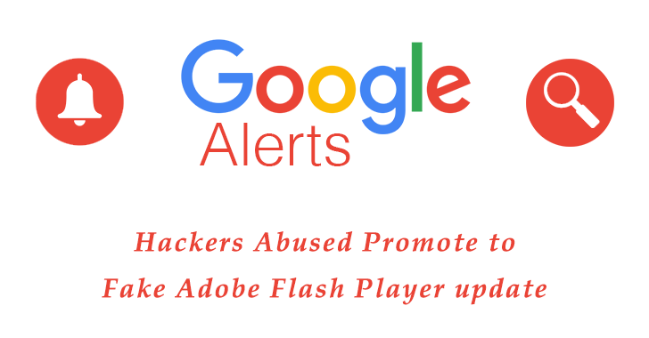 Hackers Abuse Google Alerts to Promote a Fake Adobe Flash Player Update that Installs Malware