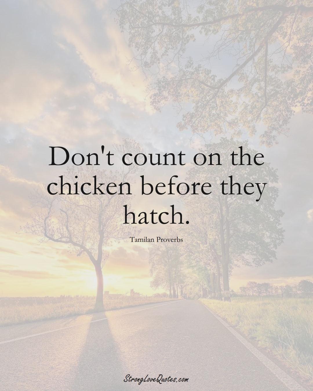 Don't count on the chicken before they hatch. (Tamilan Sayings);  #aVarietyofCulturesSayings