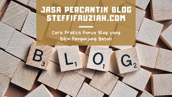 Jasa Percantik Blog, Cara Praktis Punya Blog yang Bikin Pengunjung Betah