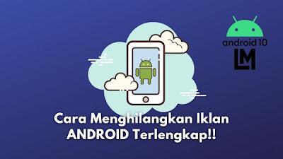 Cara Terbaru Menghilangkan Semua Iklan di Android