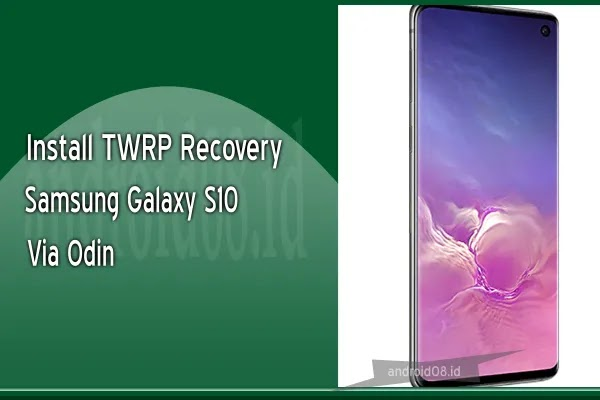 Cara Instal TWRP Recovery Samsung Galaxy S10 Via Odin