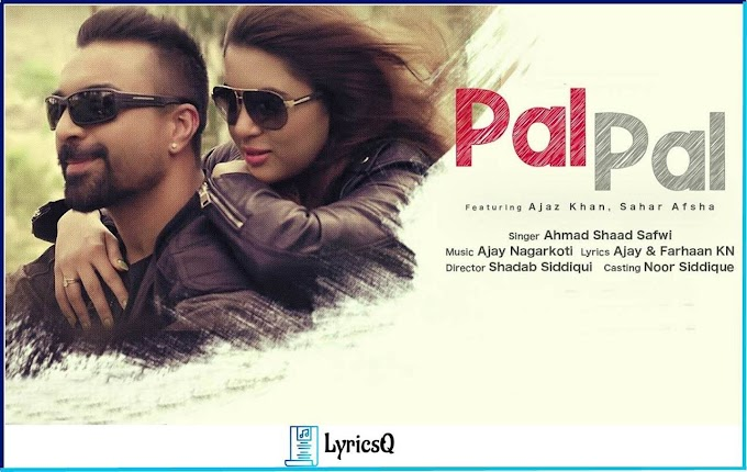 PAL PAL SONG LYRICS - Ahmad Shaad Safwi