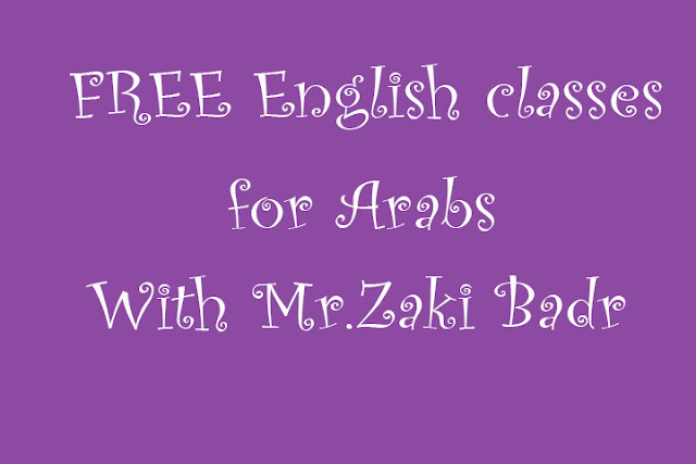 FREE English classes for Arabs with Mr.Zaki Badr