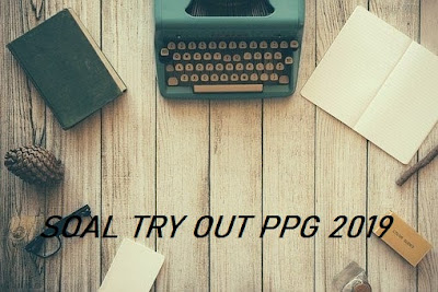 Soal Try Out PPG 2019