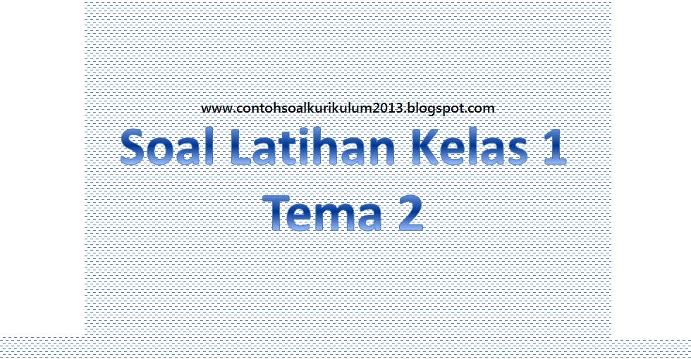 Soal Tematik Kelas 1 Tema 2 Subtema 1 Contoh Soal Kurikulum 2013