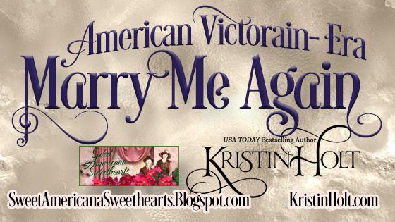 Kristin Holt | American Victorian-Era: Marry Me Again
