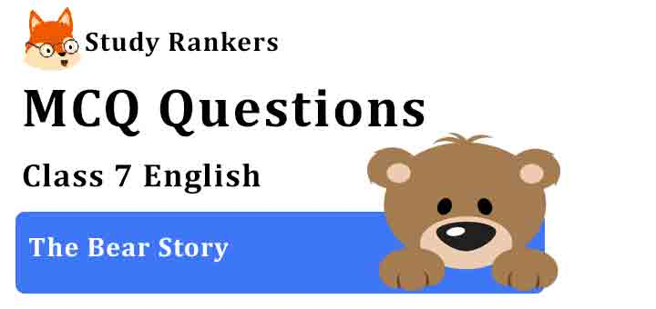 MCQ Questions for Class 7 English Chapter 8 The Bear Story An Alien Hand