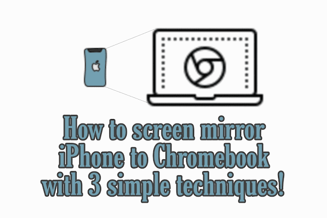 how to screen mirror iPhone to Chromebook with 3 simple techniques!