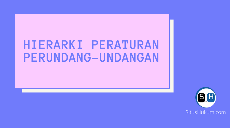 Hierarki Peraturan Perundang-undangan di Indonesia