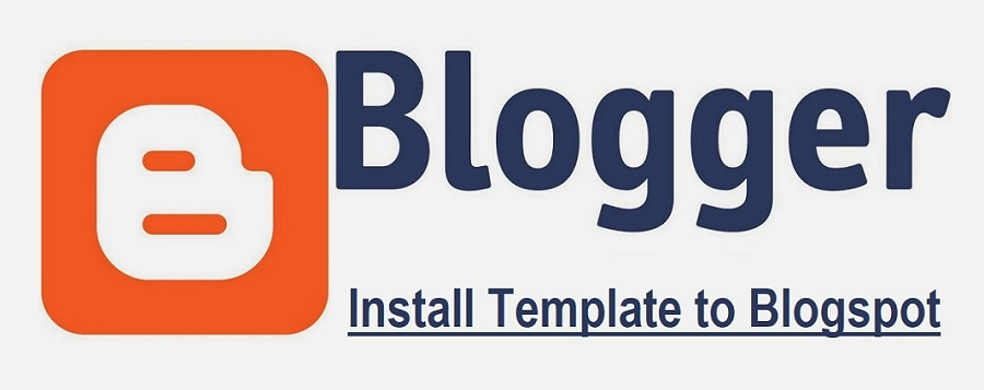 Blogger (Blogspot) Template Installation