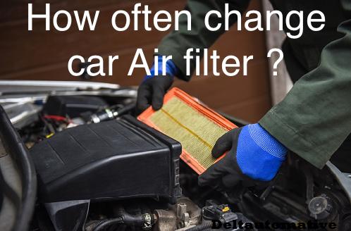 How often change car Air filter ?