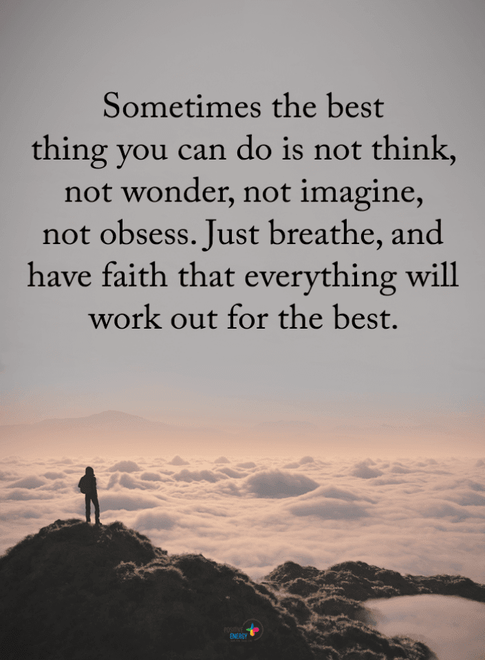 Have Faith Quotes, Quotes, Just Breathe Quotes, Don't Obsess Quotes, Everything Will Work Out For The Best Quotes,