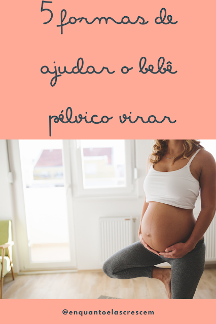 5 formas de ajudar o bebê pélvico virar