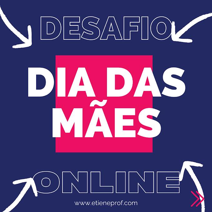 DIA DAS MÃES - Desafio online