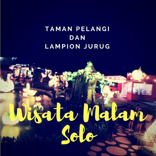 Taman Pelangi dan Lampion Jurug, Tujuan Baru Wisata Malam Solo