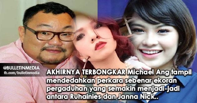 AKHIRNYA TERBONGKAR Michael Ang tampil mendedahkan perkara sebenar ekoran pergaduhan yang semakin menjadi-jadi antara Ruhainies dan Janna Nick..