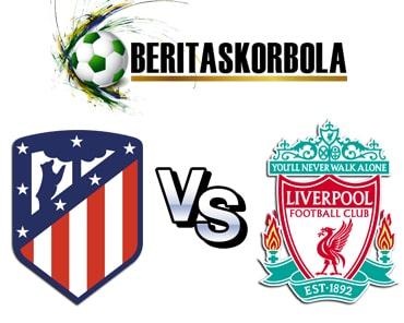 Prediksi Atletico Madrid VS Liverpool, Serunya 16 Besar Liga Champions