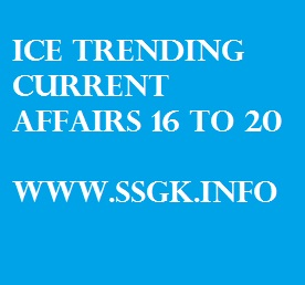 ICE TRENDING CURRENT AFFAIRS 16 TO 20