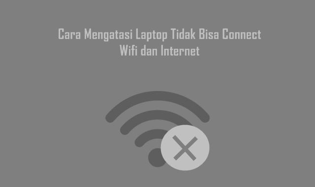 Cara Mengatasi Laptop Tidak Bisa Connect Wifi dan Internet
