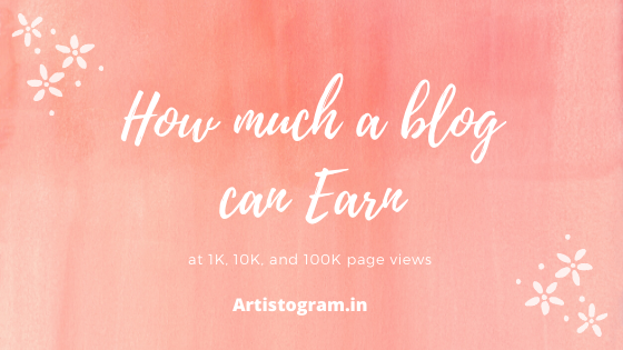 https://www.artistogram.in/2020/01/how-much-blog-can-earn-at-1k-10k-and.html