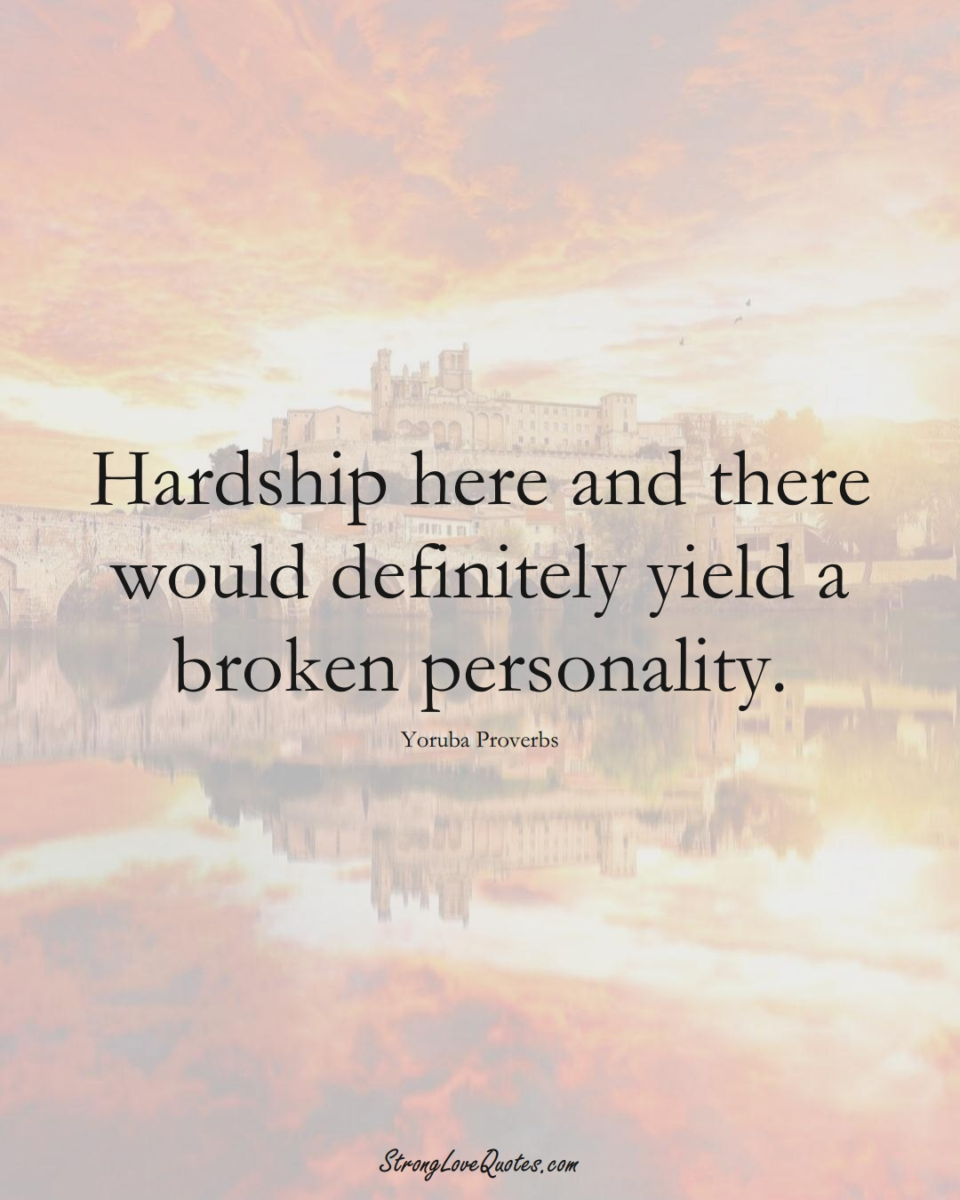 Hardship here and there would definitely yield a broken personality. (Yoruba Sayings);  #aVarietyofCulturesSayings