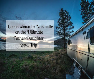 Cooperstown to Nashville on the Ultimate Father-Daughter Road Trip