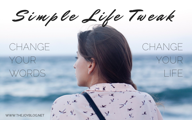 Simple Life Tweak: Change Your Words