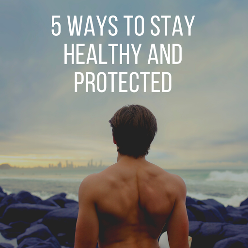 5 Ways To Stay Healthy And Protected