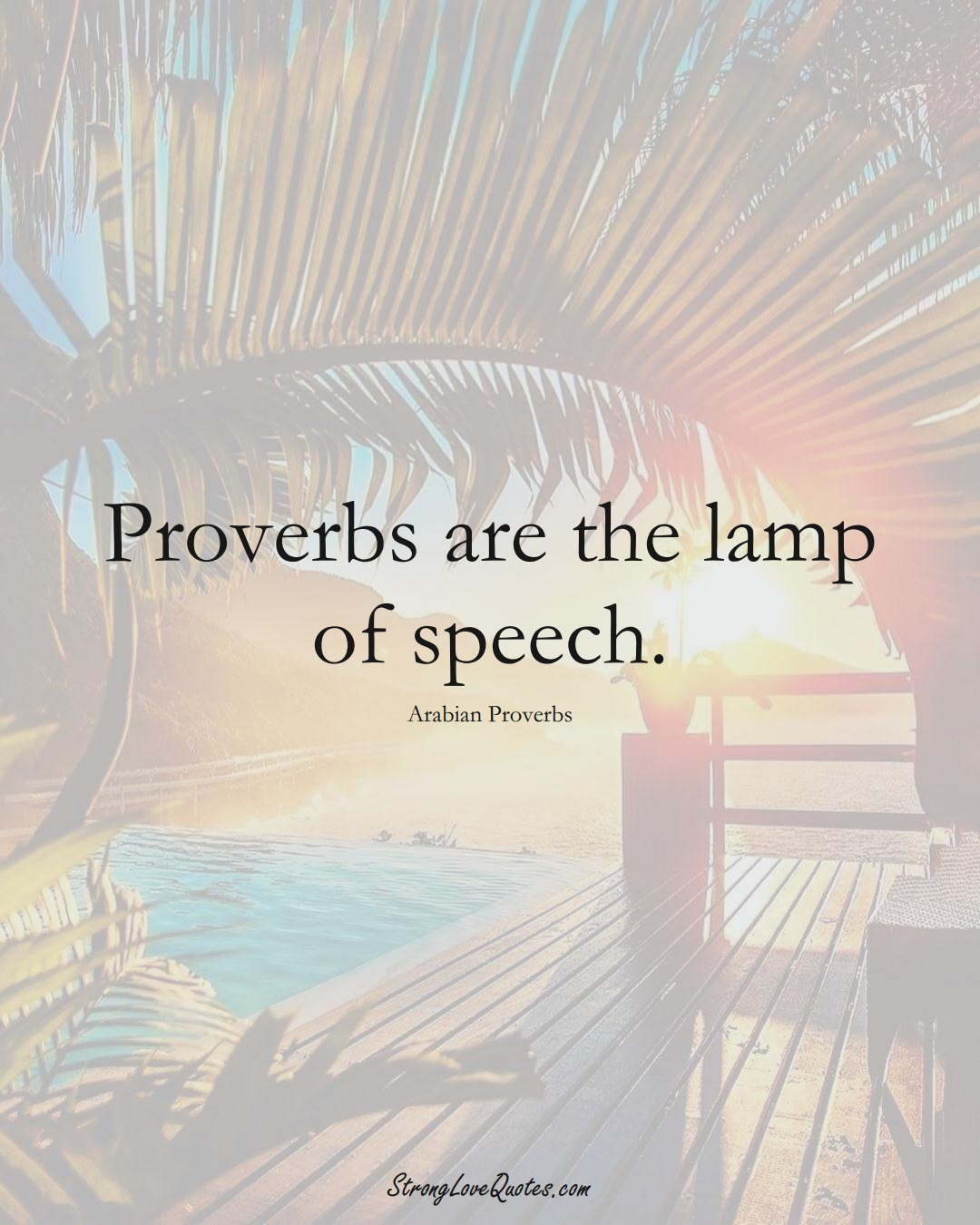 Proverbs are the lamp of speech. (Arabian Sayings);  #aVarietyofCulturesSayings