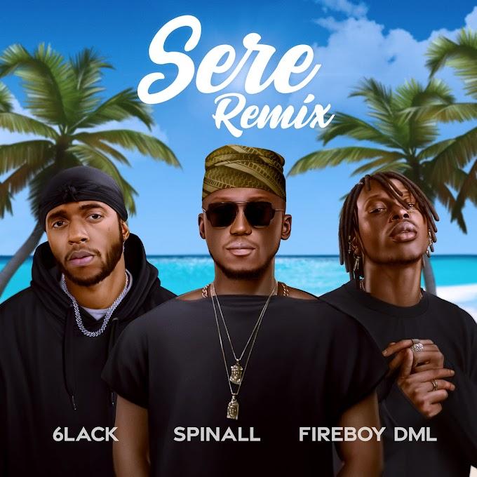 MUSIC:DJ Spinall ft Fireboy DML & 6Lack- Sere Remix