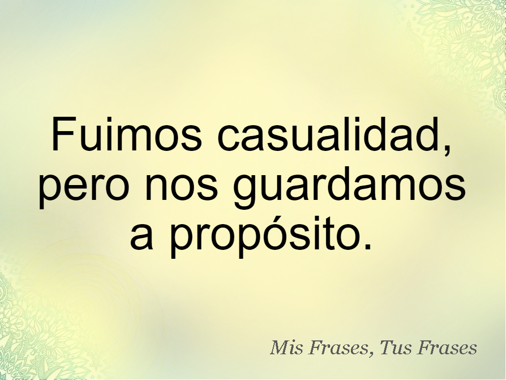 Mis Frases Tus Frases Fuimos Casualidad