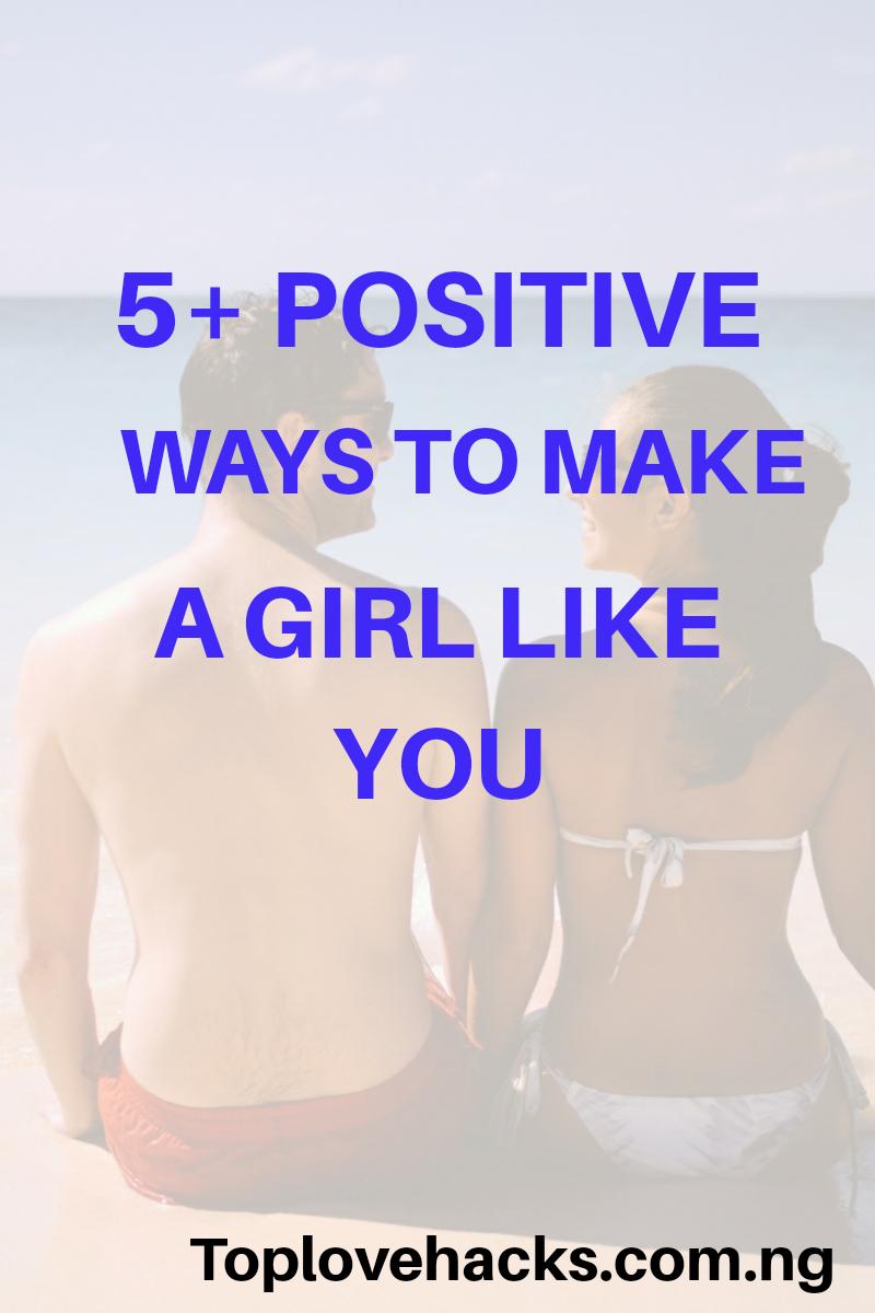5+ Positive Ways To Make A Girl Like You