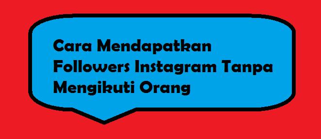 Cara Mendapatkan Followers Instagram Tanpa Mengikuti Orang