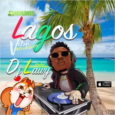MIxtape] DJ Lawy – Lagos Vibe Mix mp3 | 9jaFreshTunez