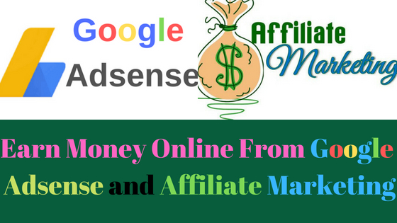 Earn Money Online at Home By Google Adsense and Affiliate Marketing, गूगल एडसेंस से पैसे कैसे कमाएं – How to Earn Money form Google Adsense,एफिलिएट मार्केटिंग से पैसा कैसे कमाए - How to Earn Money form Affiliate Marketing ?