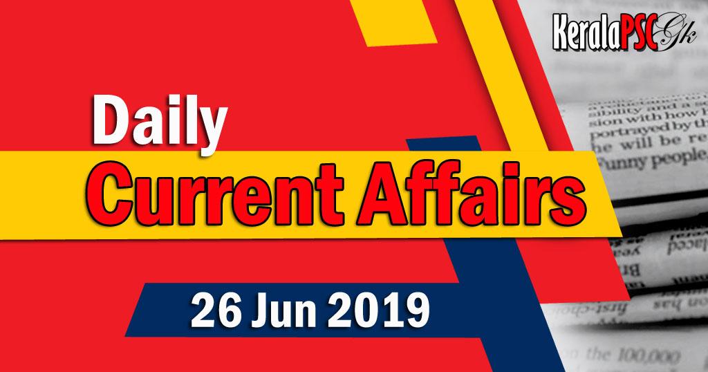 Kerala PSC Daily Malayalam Current Affairs 26 Jun 2019