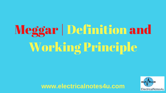 Meggar | Definition and Working Principle