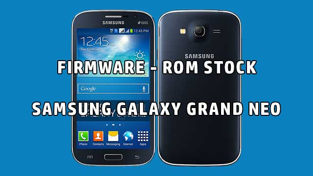 rom stock Samsung Galaxy Grand Neo