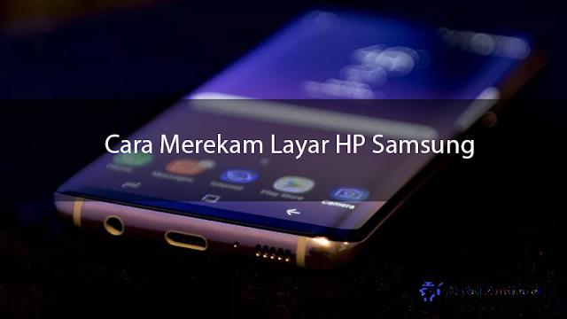 √ [TERMUDAH] 2+ Cara Merekam Layar Hp Samsung