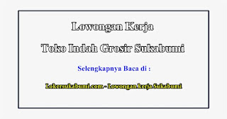 Lowongan Kerja Toko Indah Grosir Sukabumi