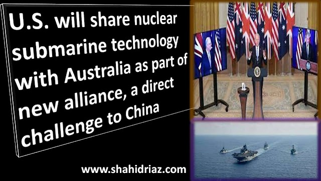 U.S. will share nuclear submarine technology with Australia as part of new alliance, a direct challenge to China