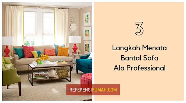 Ingin Menata Bantal Sofa Ala Professional? Cukup Lakukan 3 langkah Ini!