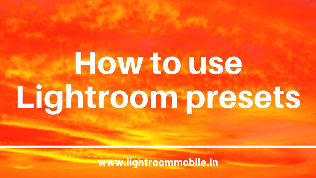 How to Use Lightroom Presets - lightroom app